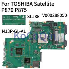 KoCoQin Laptop motherboard For TOSHIBA Satellite P870 P875 Mainboard V000288050 6050A2492401-MB-A02 N13P-GL-A1 SLJ8E(China)