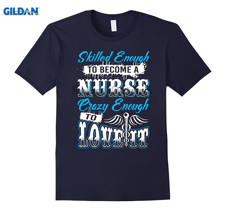 GILDAN Nurse shirt skill enough to become a crazy nurse t-shirt Hot Womens T-shirt Dress female T-shirt