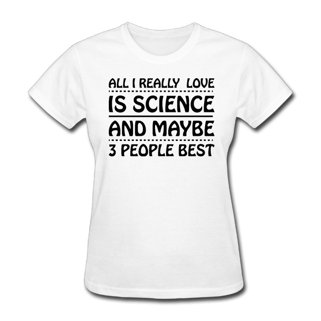 8850abaef Woman All I love is science and maybe 3 people best graphic short sleeve T  Shirts best White