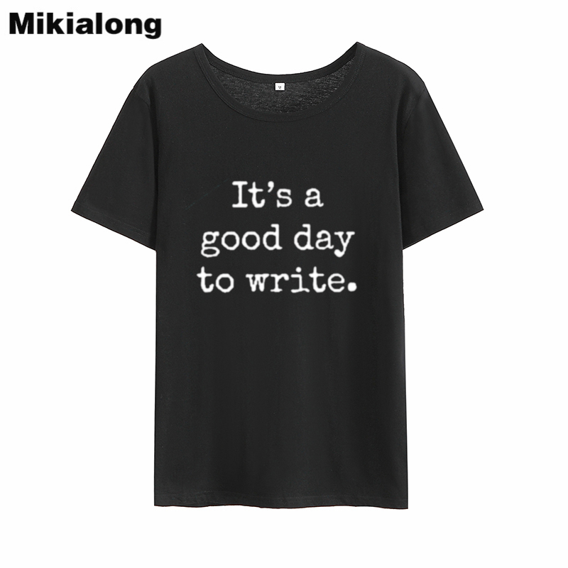 Mrs win IT'S A GOOD DAY TO WRITE Tshirt Femme Loose Tumblr Black White T-shirt Woman Cotton Short Sleeve Summer Women Tops