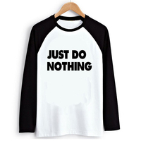 Unisex Loose Style Funny Just Do Nothing Letter Women Ink Print T Shirt Harajuku Female Raglan