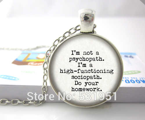 Wholesale I'm not a psychopath. I'm a high-functioning sociopath.Do your research.Handcrafted Pendant Necklace Glass Jewelry