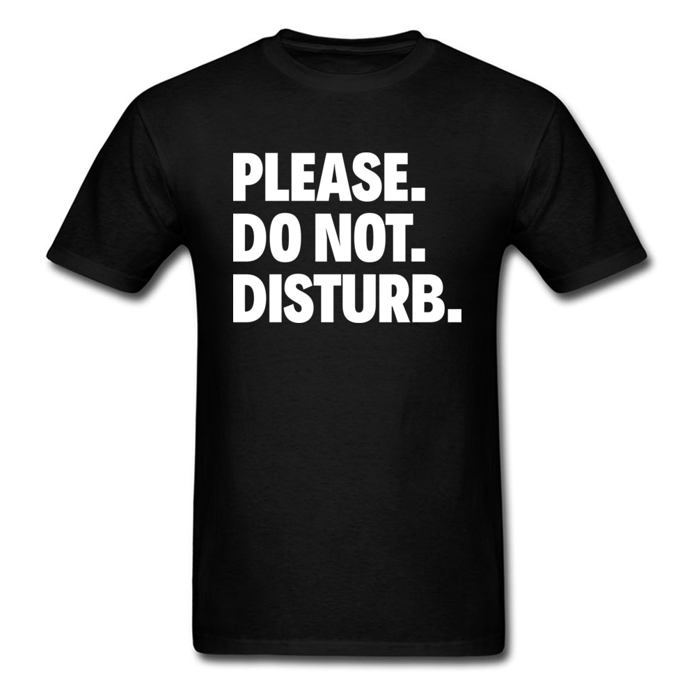 Discount Men Tees PLEASE DO NOT DISTURB Tshirts Father Day Round Neck 100% Cotton Tops Shirt For Men T Shirt Top Quality
