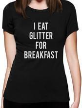 I Eat Glitter For Breakfast Women T-Shirt Funny MEME Hipster Style Unicorn  WTF Novelty Cool Tops Men Short Sleeve Tshirt free 388ba0734cb3