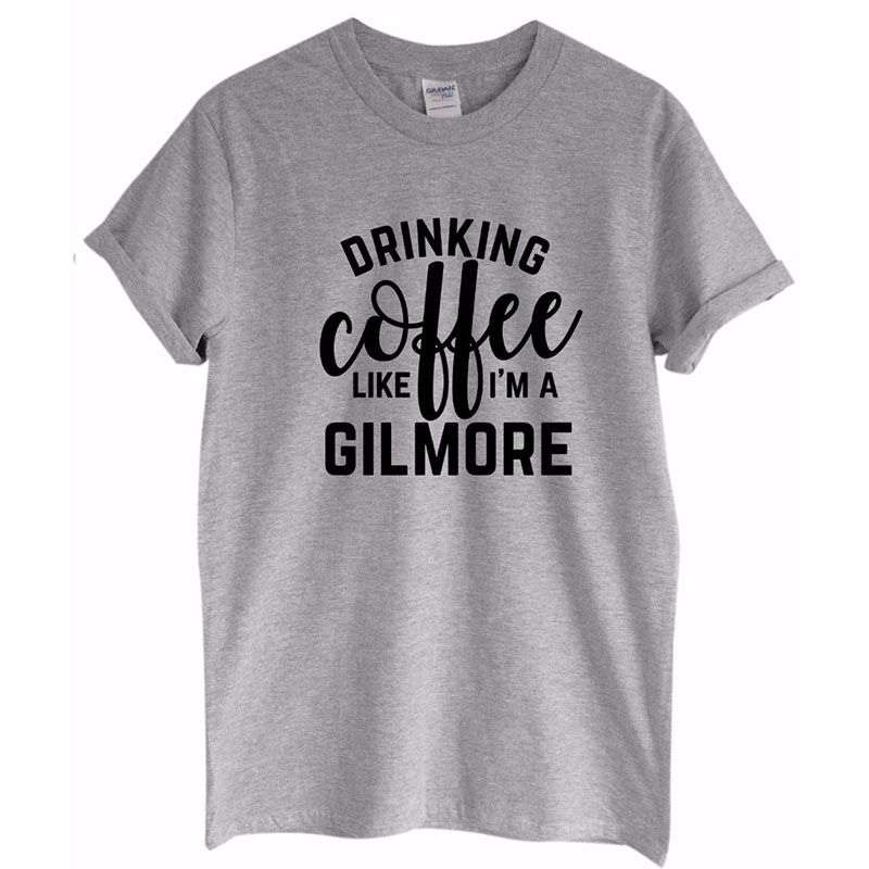 Drinking Coffee Like A Gilmore Slogan tshirt | top | shirt | Girls | Fan | Gift 2018 casual women's short sleeve loose tee shirt