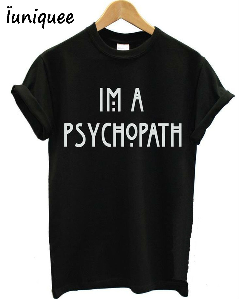 Shirt funny women quotes quotesgram - Unisex Im A Psychopath Funny Quote Printed Cotton Funny Shirt Men Women Black White Top Tee