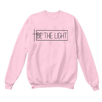 Be the light Sweatshirt women fashion hipster unisex outfit Christian religion grunge tumblr casual new arrival season quote top 5