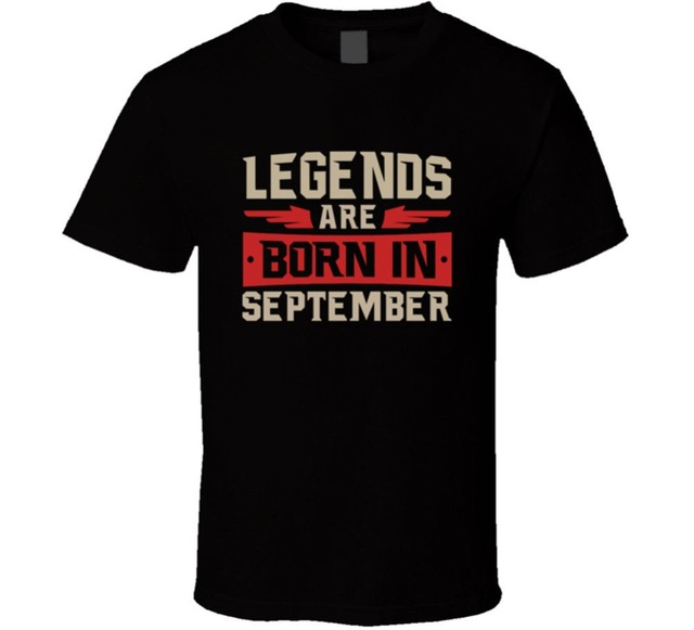 New Legends Are Born In September T Shirt Men Mens Dad Son Brother Birthday Gift Friends
