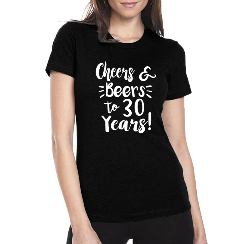 b02b83dd0 Cheers and Beers To 30 Years T-shirt Hipster 30th Birthday Gift for Women  2018 New Fashion Ladies T Shirt Black White Size S-XXL