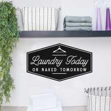 Laundry Today or Naked Tomorrow - Wall Decal Custom Vinyl Quote Sign for Room Decor, Laundomats, Washer & Dryer LY22