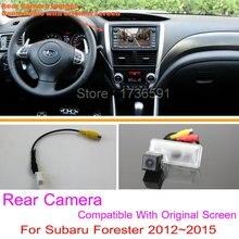 Для Subaru Forester 2012 ~ 2015/RCA & Оригинальный Экран Совместимость/автомобильная Камера Заднего вида Комплектов/HD Резервного Копирования Камера Заднего Вида