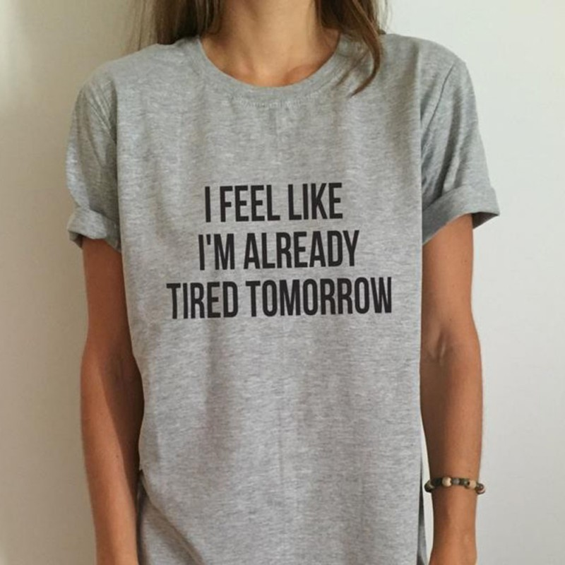 Women Casual Short Sleeve Soild Color T-Shirt I Feel Like Im Already Tired Tomorrow Cotton Funny Shirt Top Popular Street Wear
