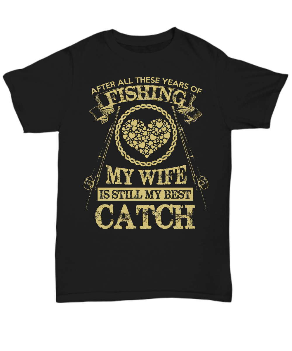 2019 Hot Sale 100% Cotton My Wife Is Still My Best Catch Funny Fishinger T-shirt - Unisex Tee Summer Style Tee Shirt image