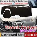 Для Ford Transit Tourneo Custom 2012 ~ 2017 Противоскользящий коврик для приборной панели солнцезащитный коврик защитные аксессуары 2013 2014 2015 2016