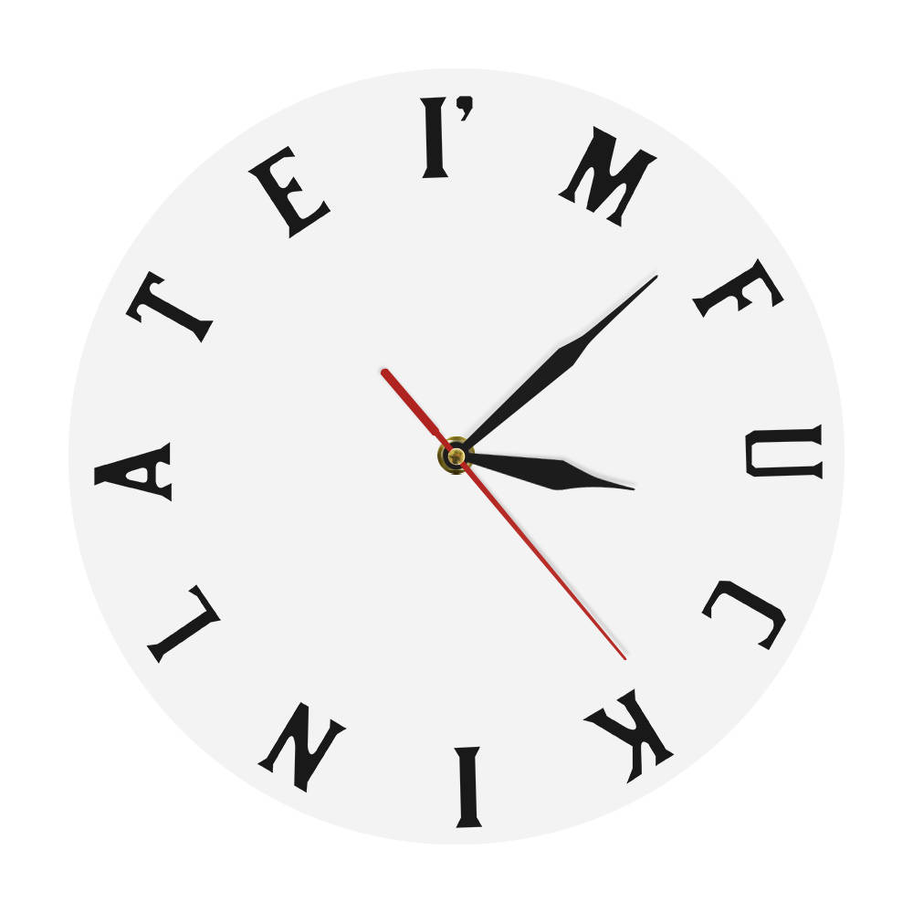 1Piece Personality Funny Present Mature Sweary I'm F#*kin Late Clock Modern Decorative Wall Clock Simple Home Decor Gift For Boy