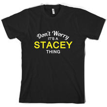 Dont Worry Its a STACEY Thing! - Mens T-Shirt Family Custom Name Print T Shirt Short Sleeve Hot Tops Tshirt Homme
