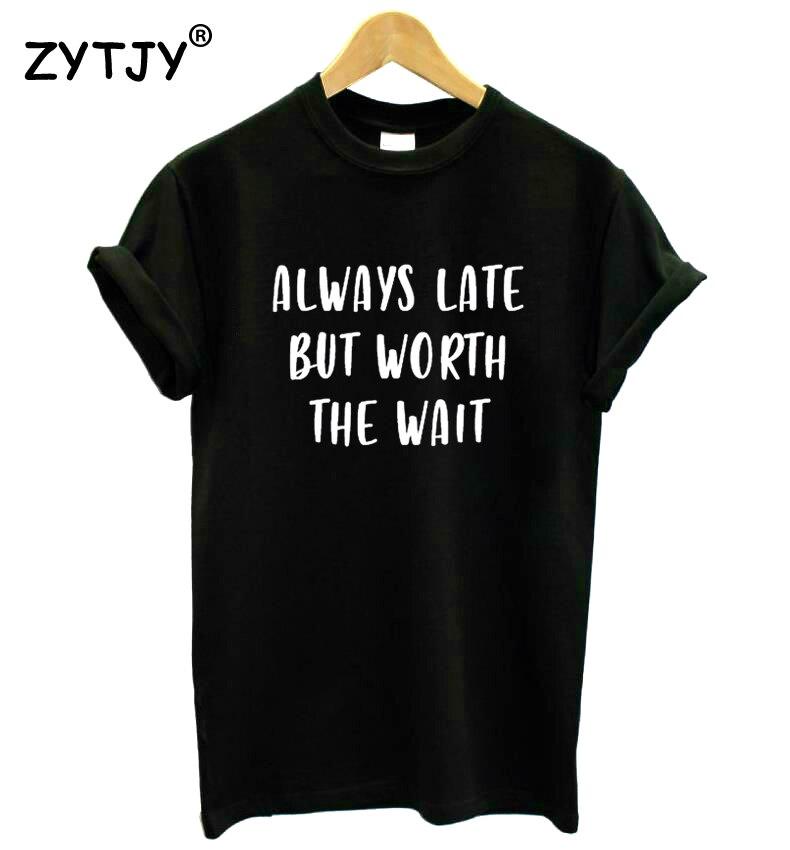 Siempre tarde pero vale la pena la espera imprimir la camiseta de las mujeres Casual algodón Hipster divertida camiseta para la chica dama superior Drop Ship BA-309