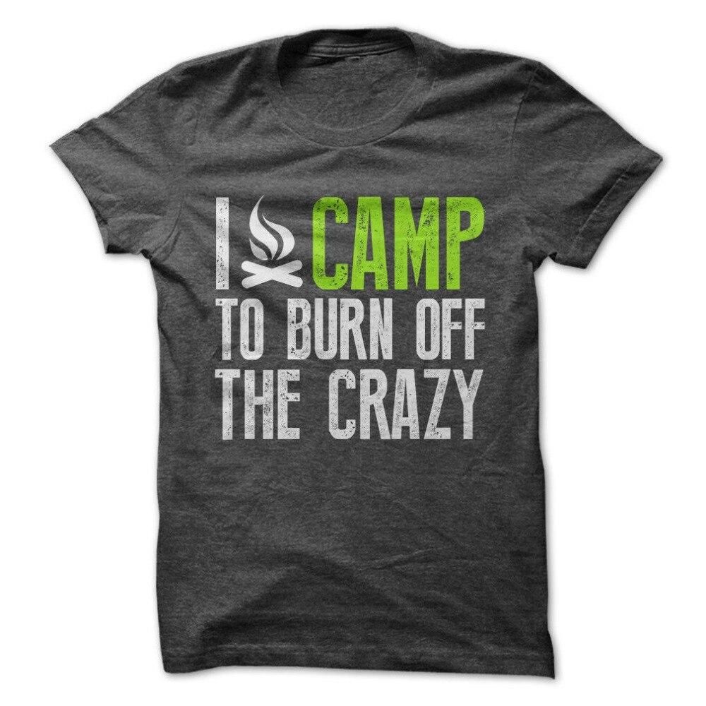 Top Quality T Shirts O Neck O-Neck Men I Camp To Burn Off The Crazy Tee Short Sleeve Fashion T Shirts