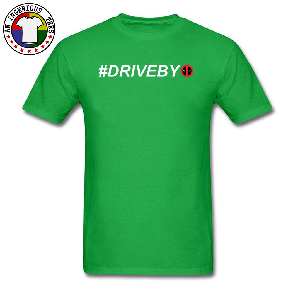 Deadpool Hashtag Drive By 1226 100% Cotton Tops T Shirt for Adult Casual T-shirts 2018 Round Neck Tops T Shirt Short Sleeve Deadpool Hashtag Drive By 1226 green
