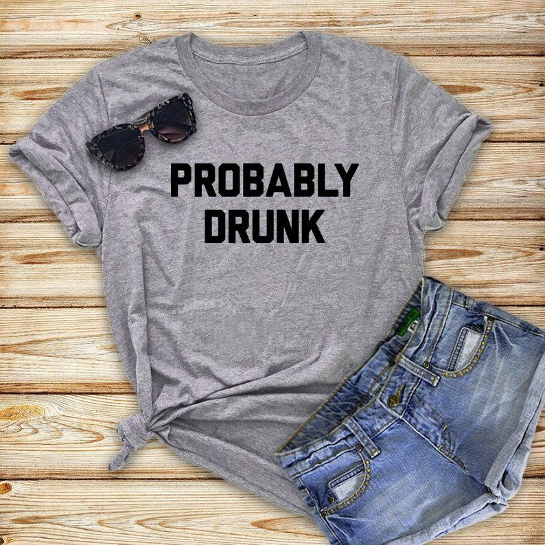 Probably drunk Letters Women tshirt Cotton Casual Funny   t     shirt   For Lady Yong Girl Top Tee 6 Colors Drop Ship S-222