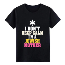 Mens I Dont Keep Calm Im A Jewish Mother t shirt Printing 100% cotton O Neck gents Crazy Funny summer Letters