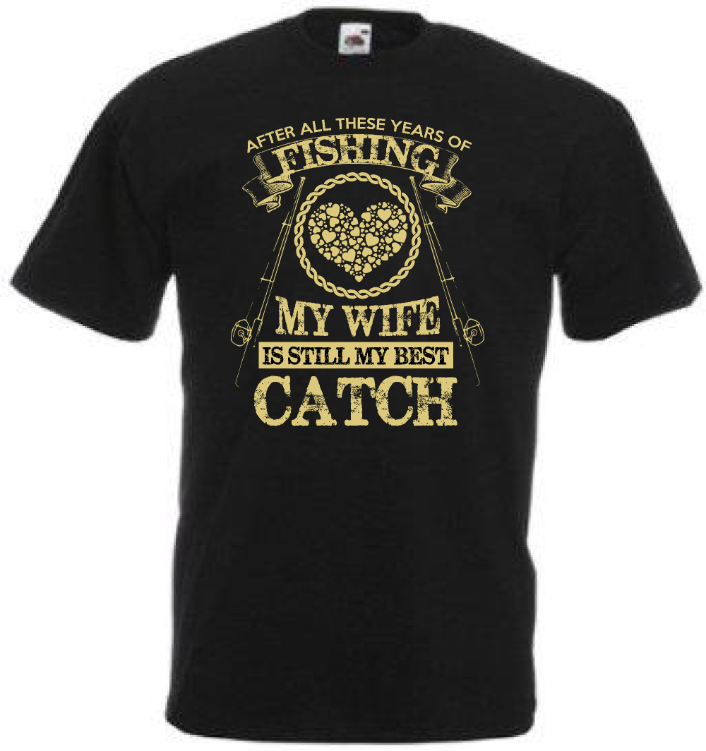 Funny fishinger t shirt my wife is still my best catch gift idea husband f40b Hot New 2018 Summer Fashion T Shirts image