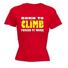 Newest 2018 Fashion WomenS  Wear Brand Clothing Born To Climb Gift O-Neck Short-Sleeve Shirts