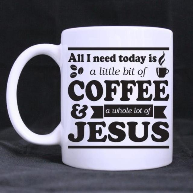 Funny Quotes Printed Coffee Mug All I Need Today Is A Little Bit Of Ceramic
