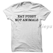 Eat Pussy Not Animals Shirt Vegan Tee Vegetarian Lesbian Summer t shirt feminist homosexual gay gift(China)