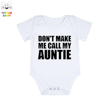 2017 Summer Newborn Don't Make Me Call My Auntie Letter Print Short Sleeves Baby bodysuit baby boy clothing
