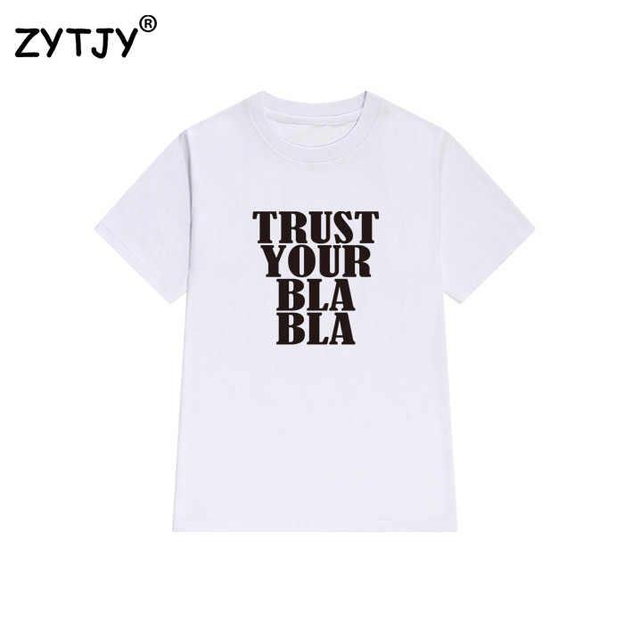 Vertrouwen uw bla Letters Print Vrouwen tshirt Katoen Casual Grappige t shirt voor dame meisje top tee hipster tumblr drop schip z-1039