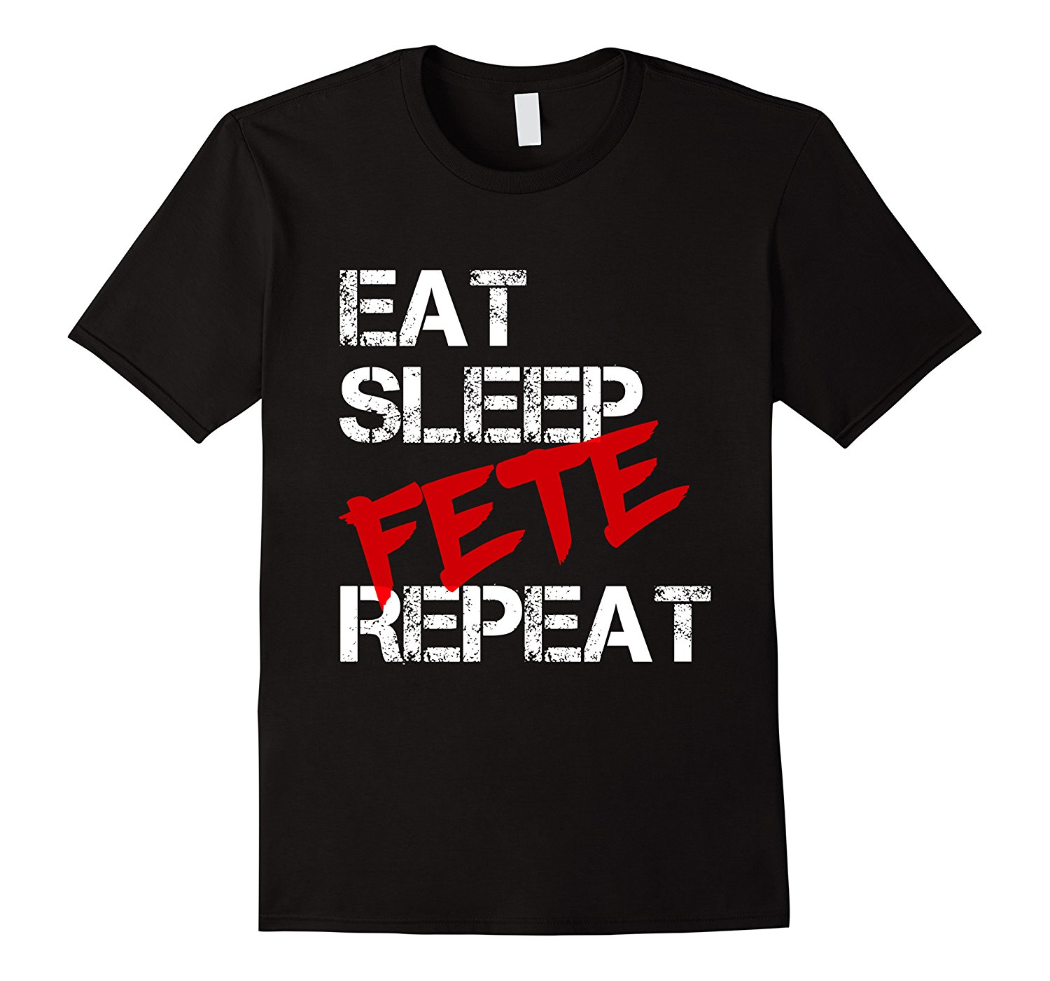 Eat Sleep Fete Repeat T-shirt