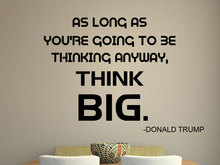 Donald Trump Quote Vinyl Decal Office Decor, Motivational Quotation as long as you are going to be Saying Decal DT-5