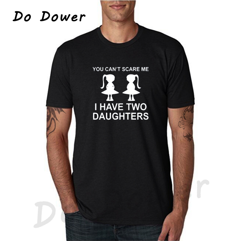 You Can'  t   Scare Me I Have Two Daughter Fathers Day Gift For Dad Funny Printed Mens   T     Shirt   Short Sleeve Tops Tees Cotton 2018
