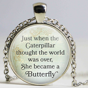 Inspirational Necklace Just when the Caterpillar thought the world was over, She became a Butterfly Quote Pendant Gifts image