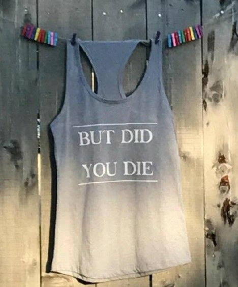 But Did You Die Racerback Tank. Swag. Workout Tank Top. Activewear. Womens Sleeveless Off Shoulder Tshirt Graphic Tee Beach Wear
