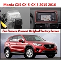 for Mazda CX5 CX-5 CX 5 2015 2016 2017 Rearview Camera Connected Original Screen Rearview Backup Camera Original car screen