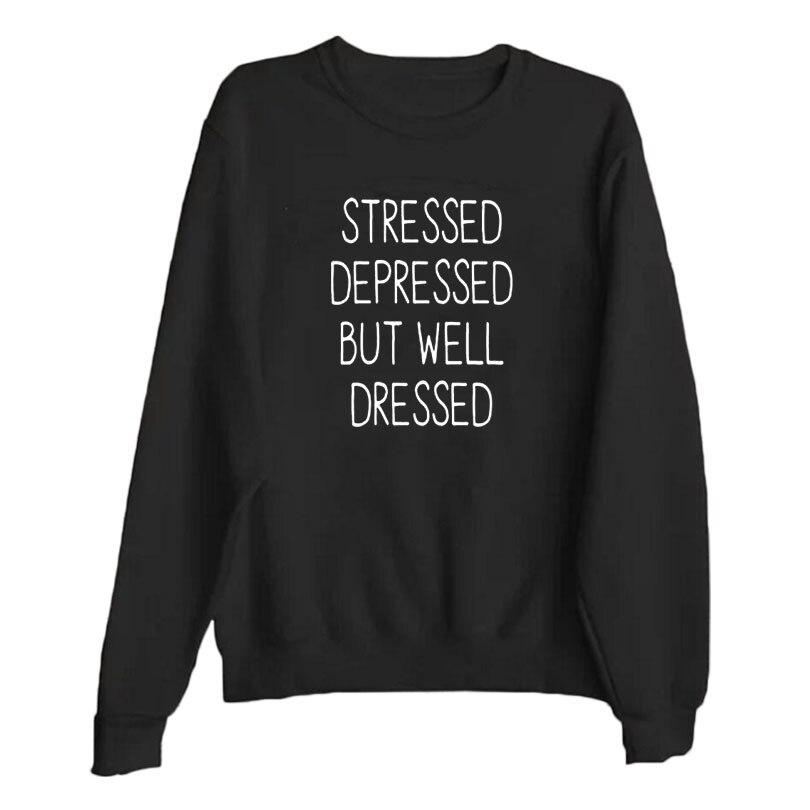 Stressed Depressed But Well Dressed Streetwear Fashion Hip Hop Harajuku Saying Lazy Slogan Sweatshirt Fall Winter Women Clothes