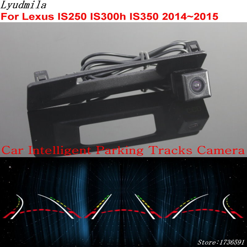 Lyudmila Car Intelligent Parking Tracks Camera FOR Lexus IS250 IS300h IS350 IS 250 300h 350 2014~2015 Reverse Rear View Camera free shipping for car rear lamp for lexus for is 250 for is350 led taillights year 2006 2014