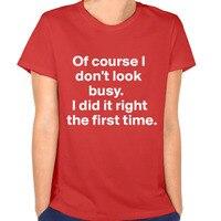 Heißer Verkauf Sehen nicht Beschäftigt Haben Es Richtig erste Zeit Damen T-shirt Hipster T-shirts T-shirt für Frauen