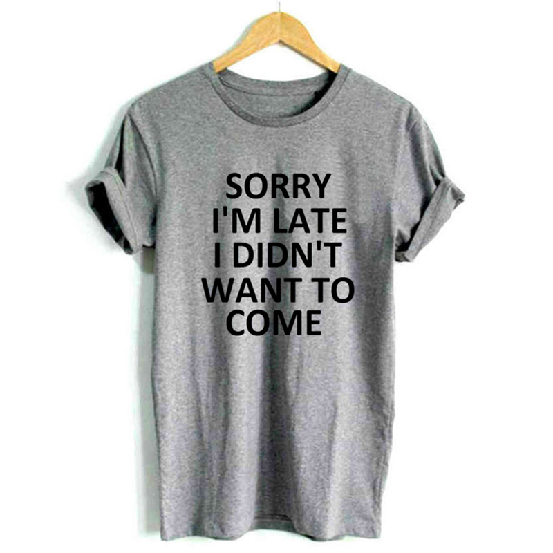 Sorry Im Late I Didnt Want To Come Unisex T-Shirt Funny Print Clothing Hip-Tope Mans Tops Tees T-Shirts Summer Cotton