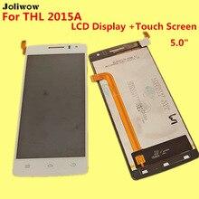 Para THL 2015A LCD Display + Touch Screen + Herramientas Reemplazo Digitalizador Asamblea Accesorios Para El Teléfono