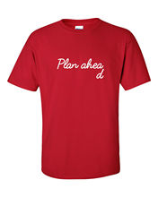 PLAN AHEAD funny mens t shirt geek humour gift work deadline time management