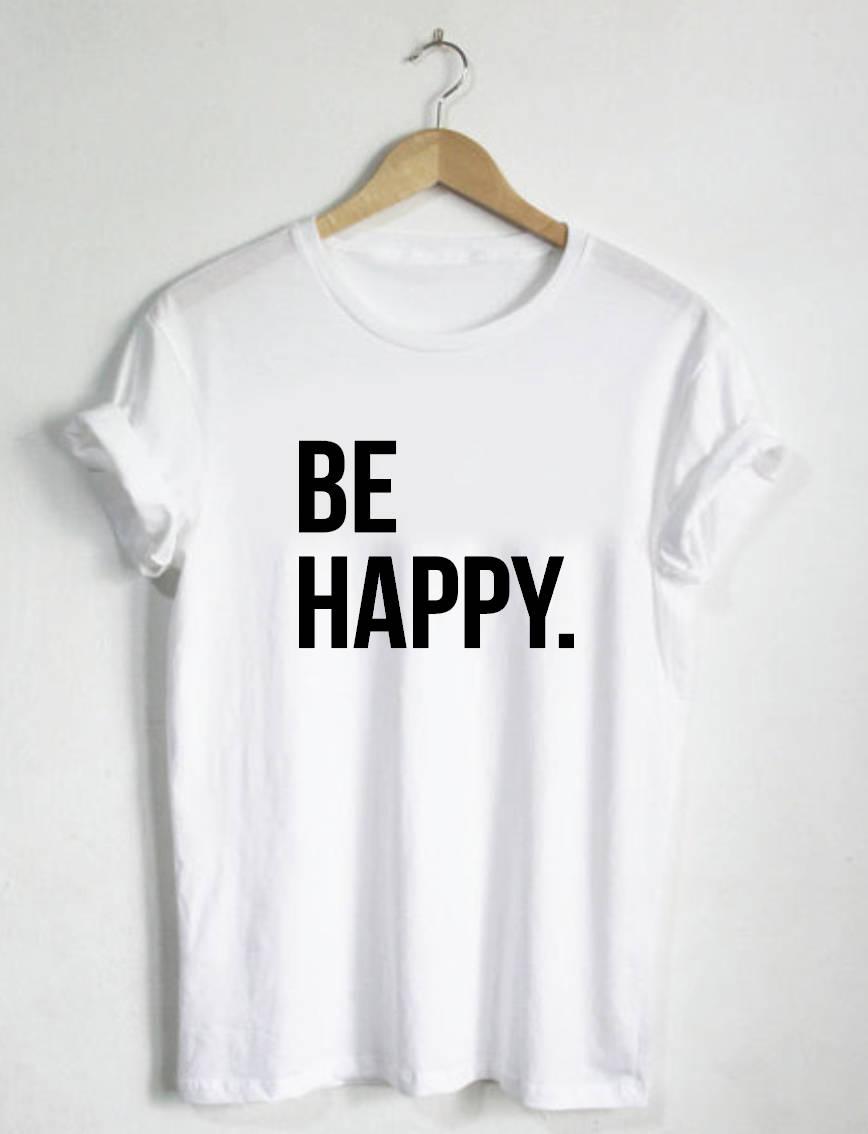 Be Happy Shirt Tshirt Unisex Shirts Womans Shirts Mens
