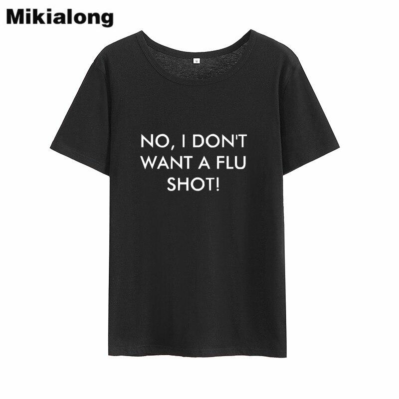 Mikialong No I Don't Want A Flu Shot Funny T Shirts Women 2018 Summer O-neck Loose Tee Shirt Femme Short Sleeve Women Tshirt Top