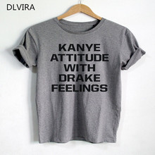 2017 DLVIRA S-3XL Kanye Attitude With Drake Feelings Shirt Kanye West Shirt Drake T Shirt Letters Print Women T Shirt