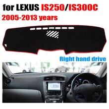 Приборной панели автомобиля крышка для Lexus IS250 IS300C 2005-2013 лет правым dashmat Pad тире охватывает приборной панели авто аксессуары