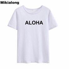 c006fbbf438bc OLN 2018 ALOHA Tumblr T-shirt mujeres Verano de manga corta 100% del  algodón de las señoras Top camiseta mujer o-cuello camiseta.