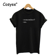 Cosyee Remember No White Letter Print New Arrival Ladies Summer Vogue Hipster Hot Sale Harajuku Cotton Female T Shirt Top Tees
