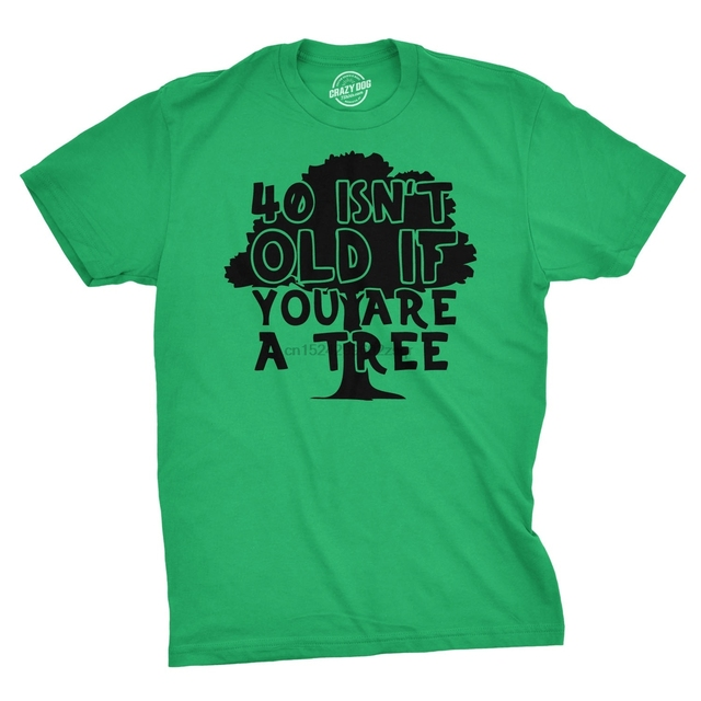 40 Isnt Old If You Are A Tree Funny Birthday T Shirt Family Reunion Shirts